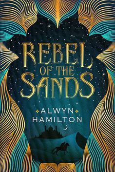Rebel of the Sands by Alwyn Hamilton | 14 Of The Most Buzzed-About Books Of 2016