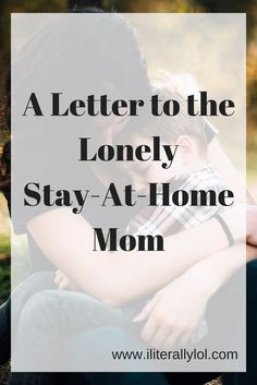 A Letter to the Lonely Stay-At-Home Mom.... you are not alone! Motherhood