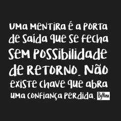 """""""Uma mentira é a porta de saída que se fecha sem possibilidade de retorno. Não existe chave que abra uma confiança perdida."""" ByNina #frases #mentira #confiança #bynina #instabynina"""