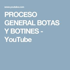 PROCESO GENERAL BOTAS Y BOTINES - YouTube