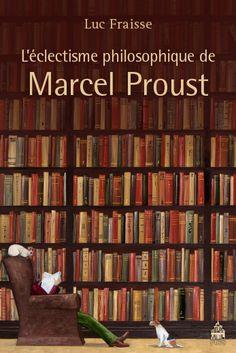 Entretien avec Luc Fraisse : Autour de L'Éclectisme philosophique de Marcel Proust - actu philosophia Marcel Proust, Roman, Books To Read, My Love, Reading, 2013, Book Reviews, Writers, Articles
