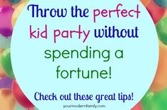 Birthday party TIPS : The perfect kid's party without spending a fortune!