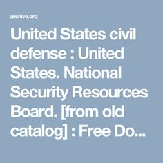 United States civil defense : United States. National Security Resources Board. [from old catalog] : Free Download & Streaming : Internet Archive