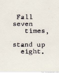 Fall seven times stand up eight, I always willlll. You can count on that :-*