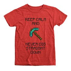 Never Dig Straight Down Kids Tri-Blend T-Shirt Don't you hate it when you die in the Nether? You also can't take a nap or use a compass. Must be the adrenaline. Minecraft!  All clothing that we use is made in Worldwide Responsible Accredited Production (WRAP) certified facilities and printed using water based inks that are absolutely free of heavy metals, formaldehyde and Alkylphenol Ethoxylates (APE), making them non-hazardous, non-toxic and 100% biodegradable.