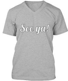 "Limited Edition ""See Ya!"" Shirts | Teespring"