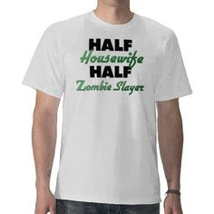 Half Housewife Half Zombie Slayer T Shirts by jobshirt