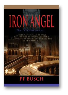 THE FIRST NOVEL IN THE IRON ANGEL TRILOGY.  PARIS IN THE LATE 1860'S.
