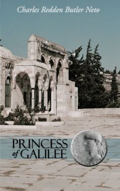 #promocave Books Princess of Galilee by Charles R. Butler Oscar Wilde got it wrong. The famous dancer of seven veils did not die in the fall of Jerusalem, but of old age in a villa in Greece.