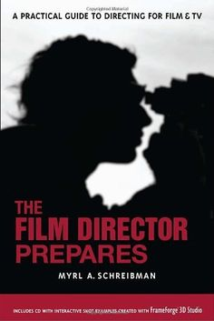 The Film Director Prepares: A Practical Guide to Directing for Film and TV by Myrl A. Schreibman. $16.74. Author: Myrl A. Schreibman. Publication: November 22, 2006. Publisher: Lone Eagle (November 22, 2006)