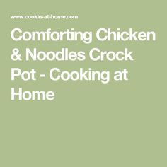 Comforting Chicken & Noodles Crock Pot - Cooking at Home