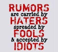 ウワサ話は、世間や人を憎む者たちによって作られ、 おっちょこちょいによって広められ、 愚か者たちによって受け入れられる。