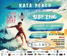 KATA BEACH SURFING CONTEST When: 29-30 July 2017 Where: Kata Beach is a beach on the west coast of the island of Phuket.