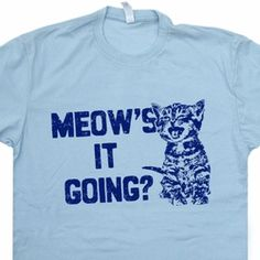 Meow's It Going T Shirt Funny Cat Kitten Shirts Vintage Mens Womens Shirts