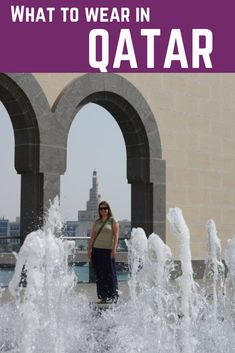 What to Wear in Doha Qatar- Essential Guide Travel With Kids, Family Travel, Group Travel, Summer Travel, Travel Around The World, Around The Worlds, Qatar Travel, Culture Travel, Wanderlust Travel