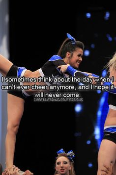 I don't ever want the day I have to quit cheerleading to come, its been the biggest part of my life for 13 years, and I will be devastated when I have to give it up Cheer Coaches, Cheer Stunts, Cheer Dance, Team Cheer, Cheer Qoutes, Cheerleading Quotes, Competitive Cheerleading, Gymnastics Quotes, Cheerleading Pictures