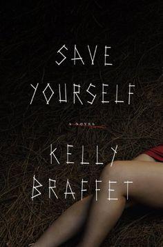 Save Yourself: A Novel by Kelly Braffet