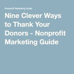 Nine Clever Ways to Thank Your Donors - Nonprofit Marketing Guide