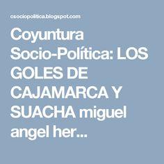 Coyuntura Socio-Política: LOS GOLES DE CAJAMARCA  Y SUACHA  miguel angel her... Miguel Angel