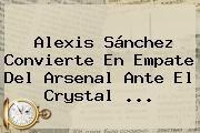 http://tecnoautos.com/wp-content/uploads/imagenes/tendencias/thumbs/alexis-sanchez-convierte-en-empate-del-arsenal-ante-el-crystal.jpg Arsenal. Alexis Sánchez convierte en empate del Arsenal ante el Crystal ..., Enlaces, Imágenes, Videos y Tweets - http://tecnoautos.com/actualidad/arsenal-alexis-sanchez-convierte-en-empate-del-arsenal-ante-el-crystal/