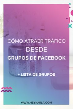 Como atraer tráfico a tu blog a través de grupos de facebook + lista de grupos - Hey Karla