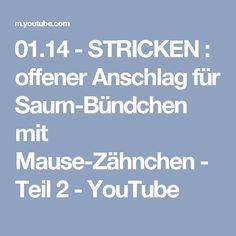 01.14 - STRICKEN : offener Anschlag für Saum-Bündchen mit Mause-Zähnchen - Teil 2 - YouTube