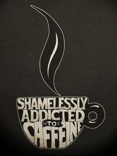 Shamelessly addicted to caffeine