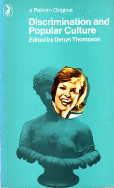 'Discrimination and popular culture' - Edited by Denys Thompson    Cover design by Fletcher/Forbes/Gill. First published in Pelican 1964, this reprint 1973.