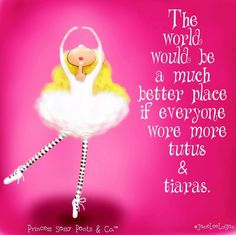 Tutus and tiaras quote and illustration via www.Facebook.com/PrincessSassyPantsCo