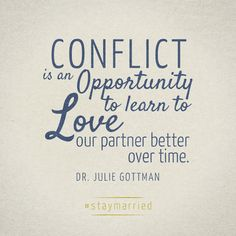 Conflict is an opportunity to learn to love our partner better over time. Julie Gottman on - Yes as long as that conflict is healthy and not abusive Strong Marriage, Marriage Relationship, Relationships Love, Marriage Advice, Love And Marriage, Healthy Relationships, Relationship Therapy, Relationship Building, Happy Marriage