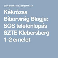 Kékrózsa Bíborvirág Blogja: SOS telefonlopás SZTE Klebersberg 1-2 emelet