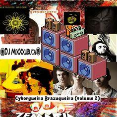 DJ MixXxuruca: Cyborgueira Brazuqueira (volume 2) - DJ MIxXxuruca...