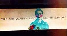 Resultado de imagem para frases de frida kahlo feminista em português
