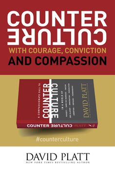 01 Counter Counter, David Platt, Persecution, Bestselling Author, Compassion, Leadership, Marriage, Thoughts, Writing
