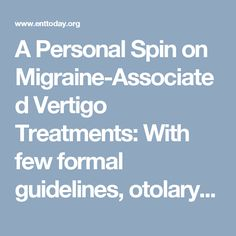 A Personal Spin on Migraine-Associated Vertigo Treatments: With few formal guidelines, otolaryngologists use trial and error - Page 5 of 5 - ENTtoday
