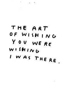 The art of #wishing you were wishing i was there wasted rita
