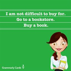 I am not difficult to buy for. Got to a bookstore. Buy a book.