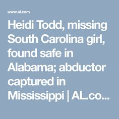 Heidi Todd, missing South Carolina girl, found safe in Alabama; abductor captured in Mississippi | AL.com