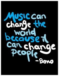 love Bono - he's changed my view of the world for thirty years now