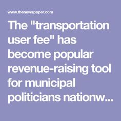 """The """"transportation user fee"""" has become popular revenue-raising tool for municipal politicians nationwide, boosting property tax bills for all homes and businesses with driveway access to city streets.   In Oregon, for example, dozens of cities adopted the fee as a way of bypassing Measure 5 limits on property taxes. City leaders find the fee easier to implement than increasing sales taxes or other steps that typically requires voter approval.  The city of Mission's tax was based on an…"""