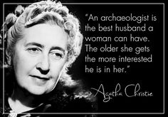 """"""" An archaeologist is the best husband a woman can have . The older she gets the more interested he is in her . """" - Agatha cristie [700489]"""
