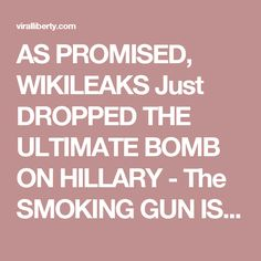 AS PROMISED, WIKILEAKS Just DROPPED THE ULTIMATE BOMB ON HILLARY - The SMOKING GUN IS OUT! -