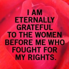 Brave women have fought for women's equality since 1848. Our right to vote wasn't even won until 1920, and there is so much more. The history of women's rights is long and rich with brave women and important gains. There is still a very long way to go before women are truly equal in this country. Sadly, the 'fight' is far from over.