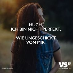 Huch, ich bin nicht perfekt. Wie ungeschickt von mir.