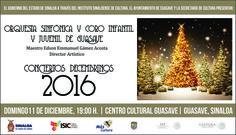 La Orquesta Sinfónica y Coro Infantil y Juvenil de Guasave presentan el programa Conciertos Decembrinos 2016. Domingo 11 de diciembre de 2016 en el Centro Cultural Guasave, a las 19:00 horas. Entrada libre. #Guasave, #Sinaloa.
