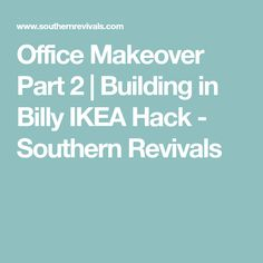 Office Makeover Part 2 | Building in Billy IKEA Hack - Southern Revivals