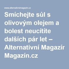 Smíchejte sůl s olivovým olejem a bolest neucítíte dalších pár let – Alternativní Magazín.cz Nordic Interior, Natural Medicine, Organic Beauty, Ayurveda, Aloe Vera, Natural Remedies, Diabetes, Life Is Good, Keto Recipes