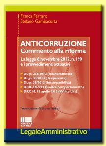 Anticorruzione : commento alla riforma : la legge 6 novembre 2012, n. 190 e i provvedimenti attuativi [...] / Franca Ferraro, Stefano Gambacurta ; [presentazione di Bruno Fratasi]