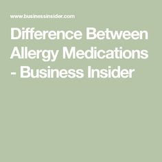 Difference Between Allergy Medications - Business Insider
