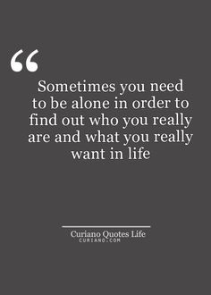 "Absolutely! We are surrounded by people, media and technology. Sometimes being alone gives us time to decompress and see who we are without others around. Looking for #Quotes, Life #Quote, Love Quotes, Quotes about Relationships, and Best #Life Quotes here. Visit curiano.com ""Curiano Quotes Life""!"